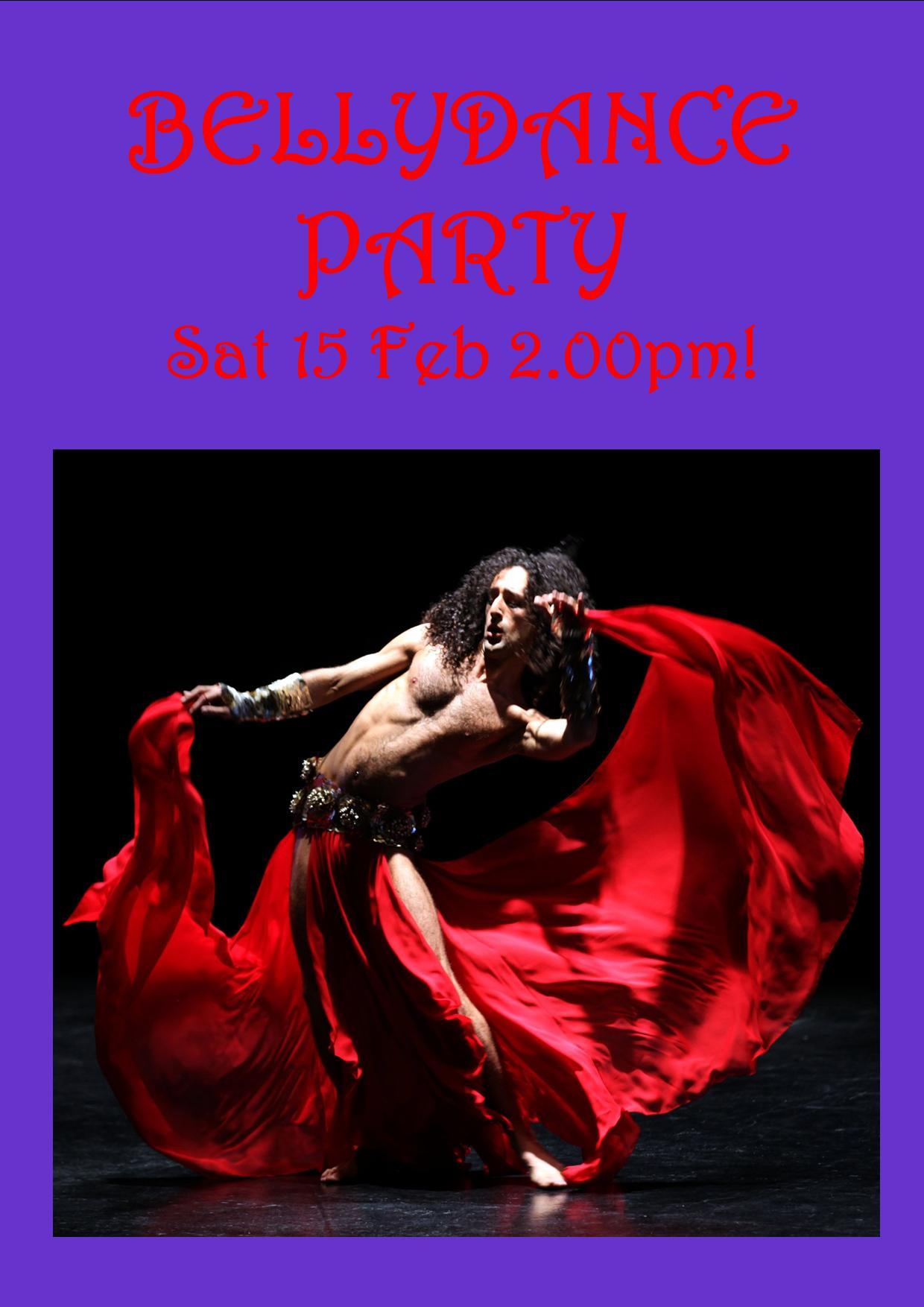 BELLYDANCE PARTY POSTER SAT 15 FEB 2.00PM!