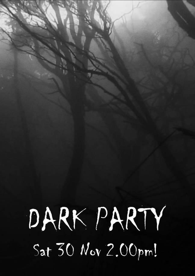 DARK PARTY POSTER SAT 30 NOV 2.00PM