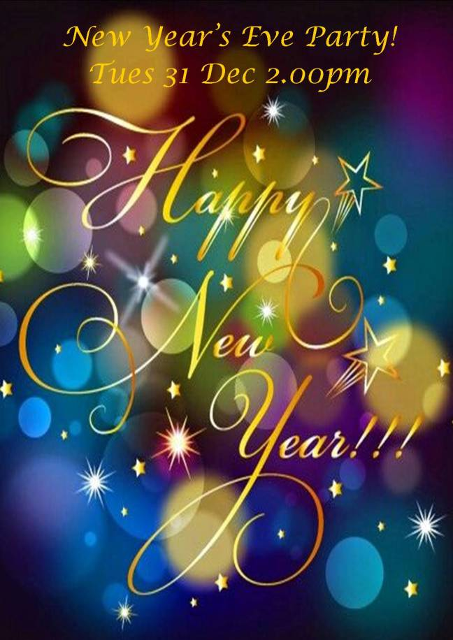 NEW YEAR'S EVE PARTY TUES 31 DEC 2.00PM