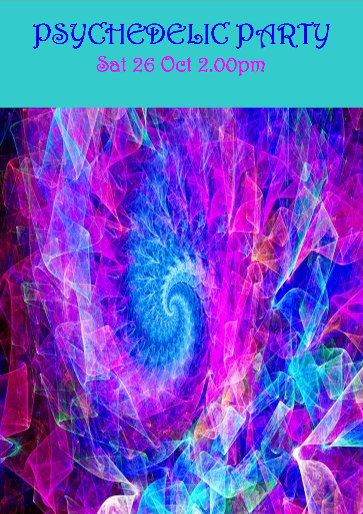 PSYCHEDELIC PARTY SAT 26 OCT 2.00PM!