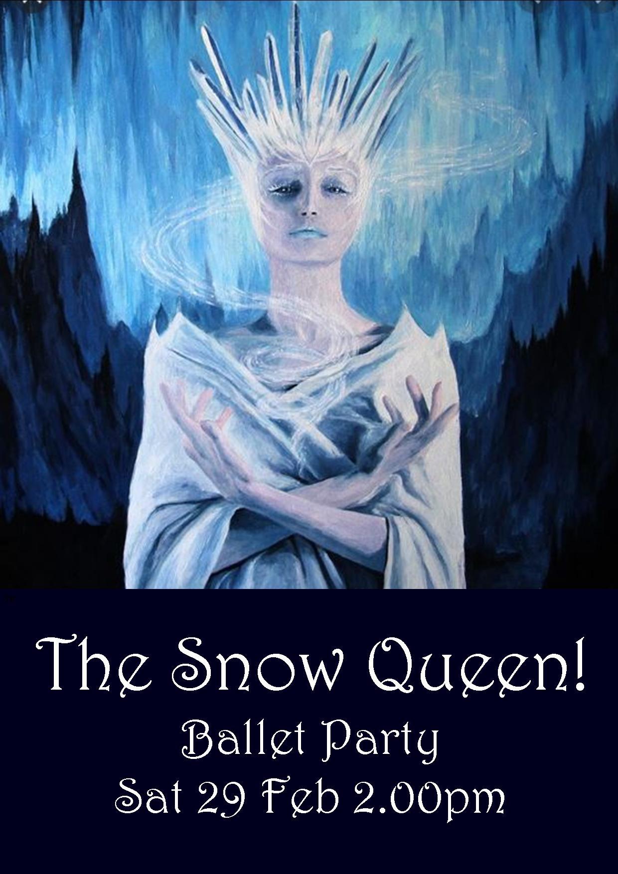 THE SNOW QUEEN BALLET PARTY SAT 29 FEB 2.00PM